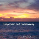 image of sunset with words Keep Calm and Sneak Away